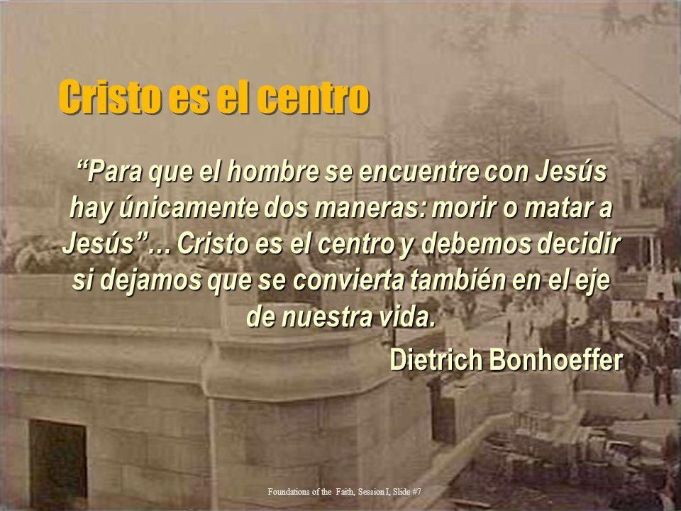 Cristo es el centro Para que el hombre se encuentre con Jesús hay únicamente dos maneras: morir o matar a Jesús… Cristo es el centro y debemos decidir