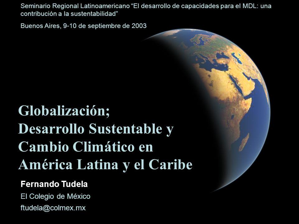 Globalización; Desarrollo Sustentable y Cambio Climático en América Latina y el Caribe Fernando Tudela El Colegio de México ftudela@colmex.mx Seminari