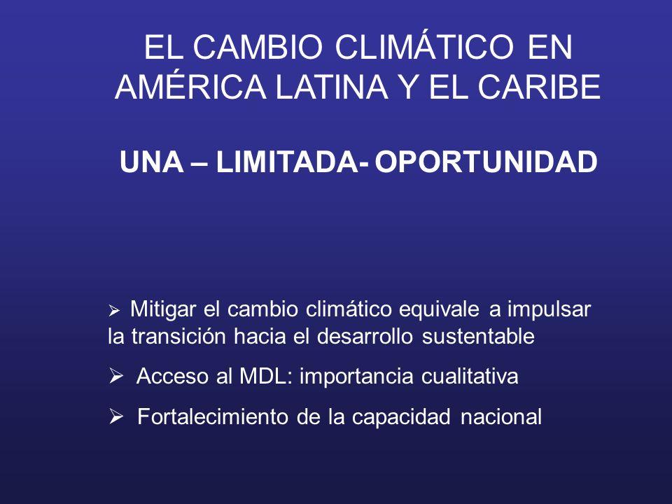 EL CAMBIO CLIMÁTICO EN AMÉRICA LATINA Y EL CARIBE UNA – LIMITADA- OPORTUNIDAD Mitigar el cambio climático equivale a impulsar la transición hacia el d
