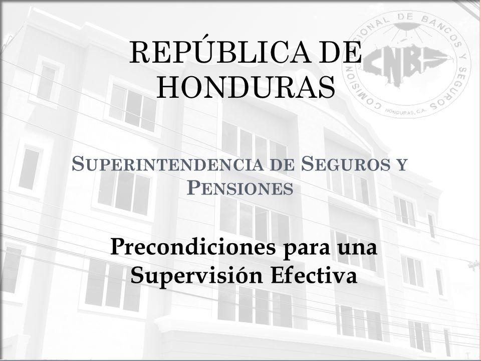 S UPERINTENDENCIA DE S EGUROS Y P ENSIONES Precondiciones para una Supervisión Efectiva REPÚBLICA DE HONDURAS