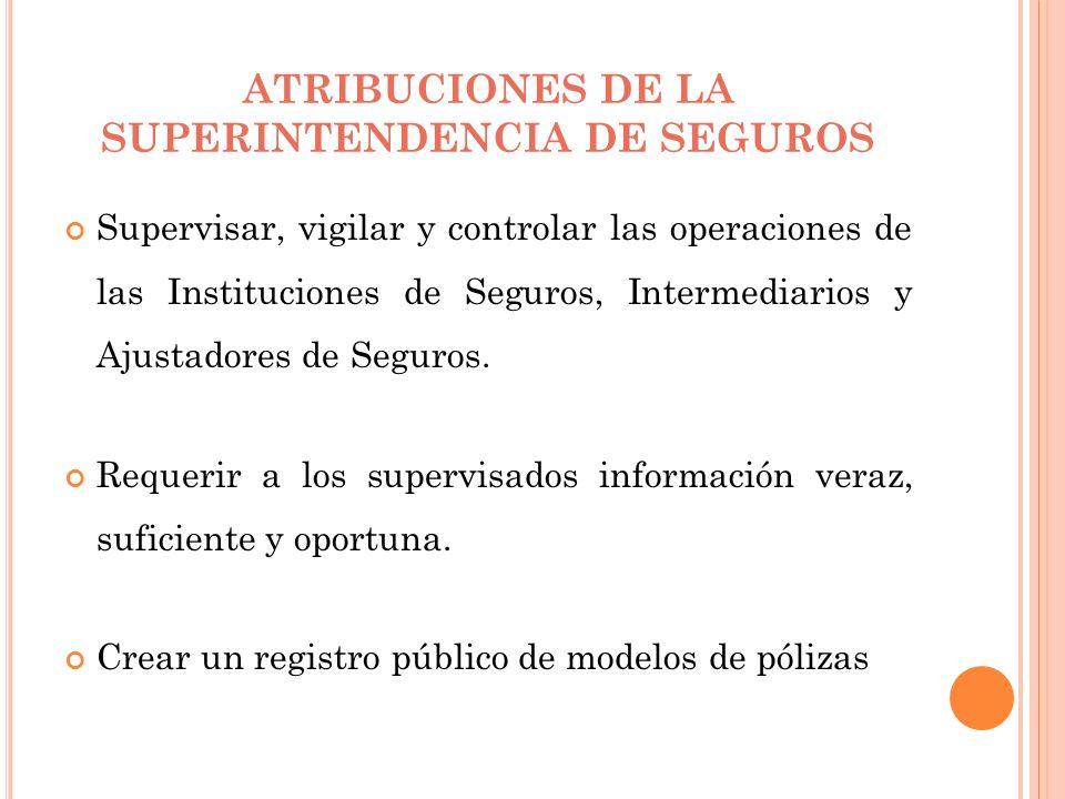 Supervisar, vigilar y controlar las operaciones de las Instituciones de Seguros, Intermediarios y Ajustadores de Seguros. Requerir a los supervisados