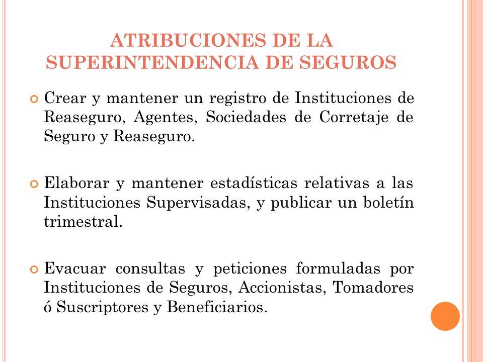 ATRIBUCIONES DE LA SUPERINTENDENCIA DE SEGUROS Actuar como organismo técnico oficial en seguros y demás materias afines.