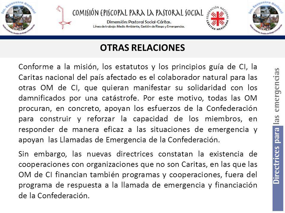 OTRAS RELACIONES Conforme a la misión, los estatutos y los principios guía de CI, la Caritas nacional del país afectado es el colaborador natural para