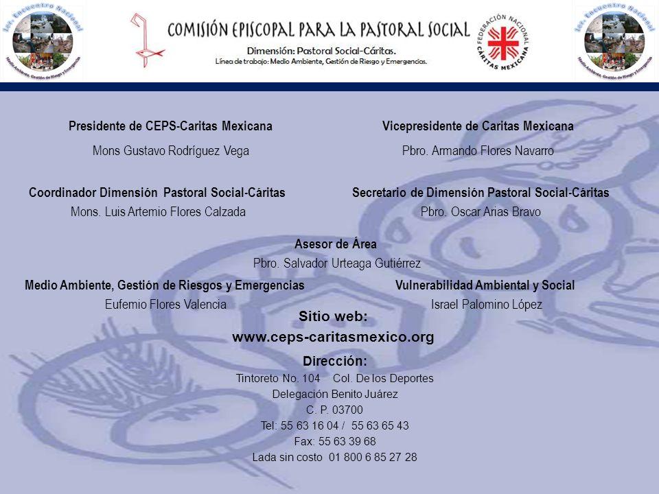 Presidente de CEPS-Caritas Mexicana Mons Gustavo Rodríguez Vega Sitio web: www.ceps-caritasmexico.org Dirección: Tintoreto No. 104 Col. De los Deporte