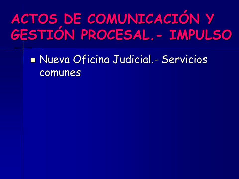 ACTOS DE COMUNICACIÓN El Secretario Judicial es el responsable de los actos de comunicación y será él quién deba velar por la legalidad de los mismos y dar las órdenes precisas a la oficina judicial para que estos se hagan de forma correcta.