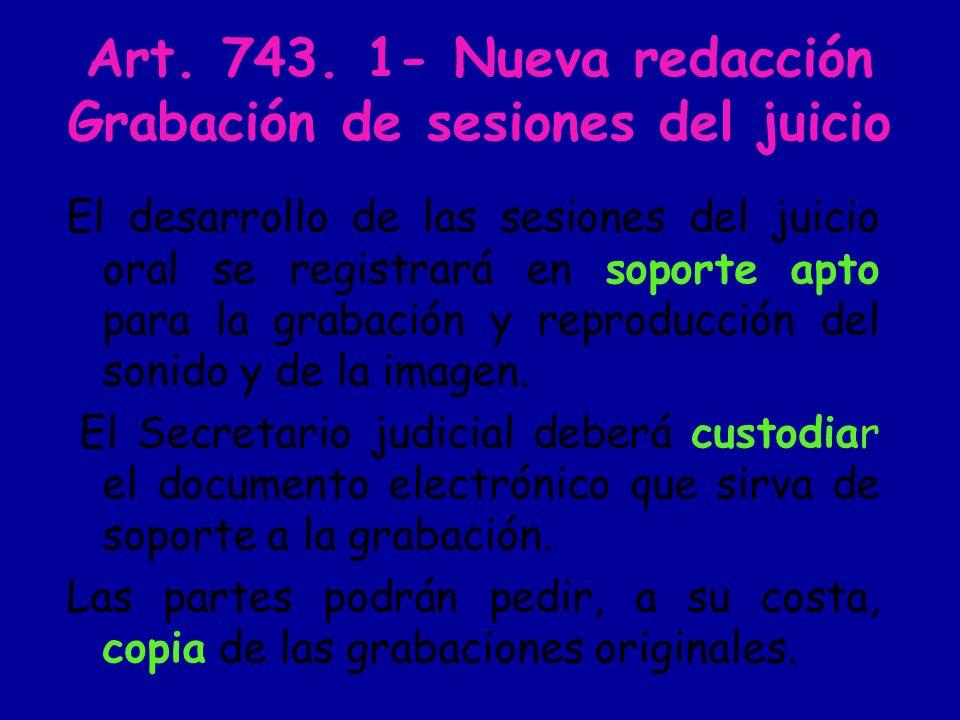 Art 743.2 Firma electrónica Siempre que se cuente con los medios tecnológicos necesarios el Secretario judicial garantizará la autenticidad e integridad de lo grabado o reproducido mediante la utilización de la firma electrónica reconocida u otro sistema de seguridad que conforme a la ley ofrezca tales garantías.