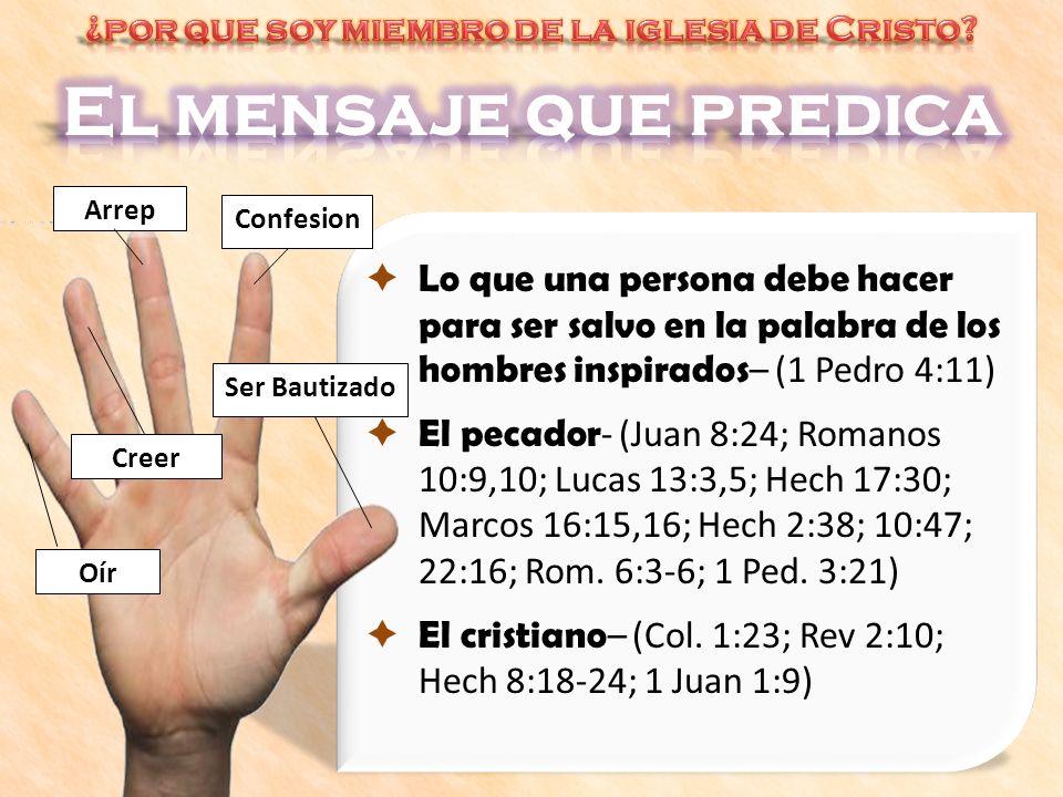 Lo que una persona debe hacer para ser salvo en la palabra de los hombres inspirados – (1 Pedro 4:11) El pecador - (Juan 8:24; Romanos 10:9,10; Lucas