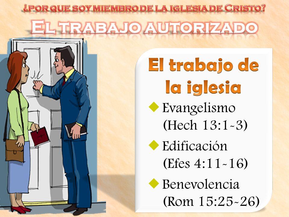 Evangelismo (Hech 13:1-3) Evangelismo (Hech 13:1-3) Edificación (Efes 4:11-16) Edificación (Efes 4:11-16) Benevolencia (Rom 15:25-26) Benevolencia (Ro