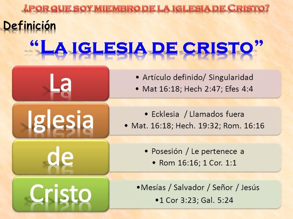 Artículo definido/ Singularidad Mat 16:18; Hech 2:47; Efes 4:4 Ecklesia / Llamados fuera Mat. 16:18; Hech. 19:32; Rom. 16:16 Posesión / Le pertenece a
