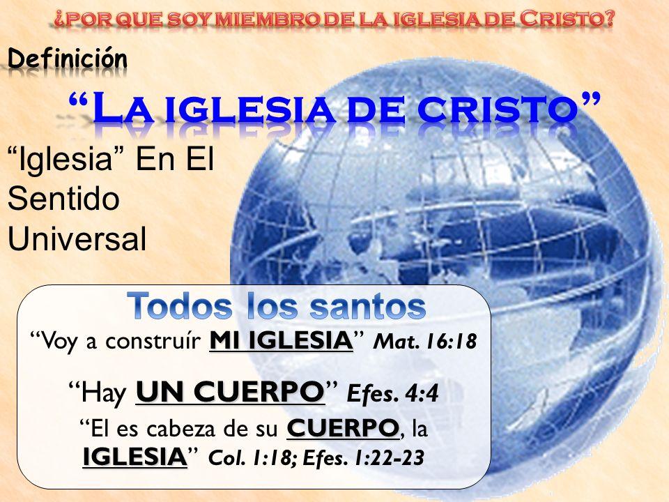 MI IGLESIA Voy a construír MI IGLESIA Mat. 16:18 UN CUERPO Hay UN CUERPO Efes. 4:4 CUERPO IGLESIA El es cabeza de su CUERPO, la IGLESIA Col. 1:18; Efe
