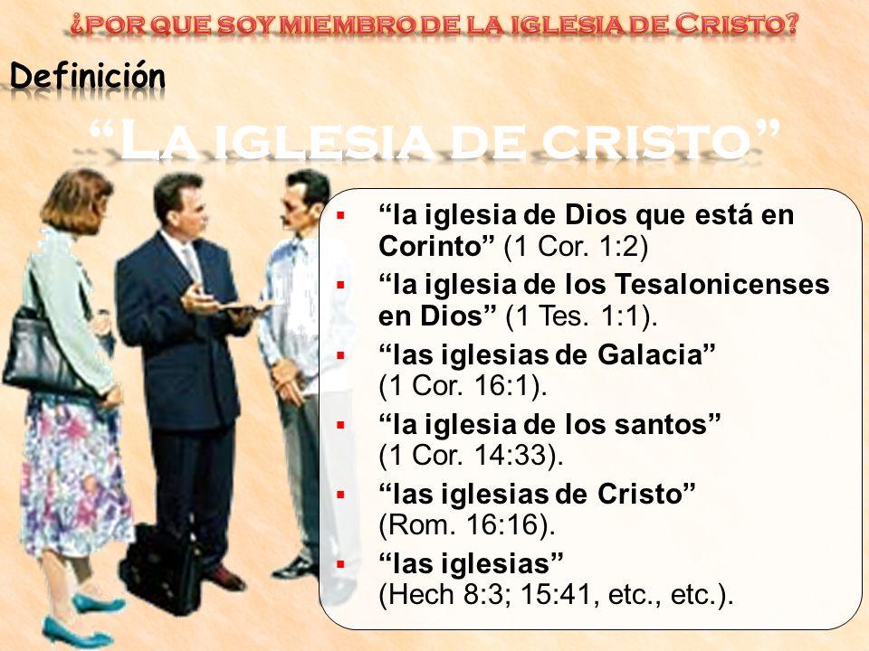 la iglesia de Dios que está en Corinto (1 Cor. 1:2) la iglesia de los Tesalonicenses en Dios (1 Tes. 1:1). las iglesias de Galacia (1 Cor. 16:1). la i