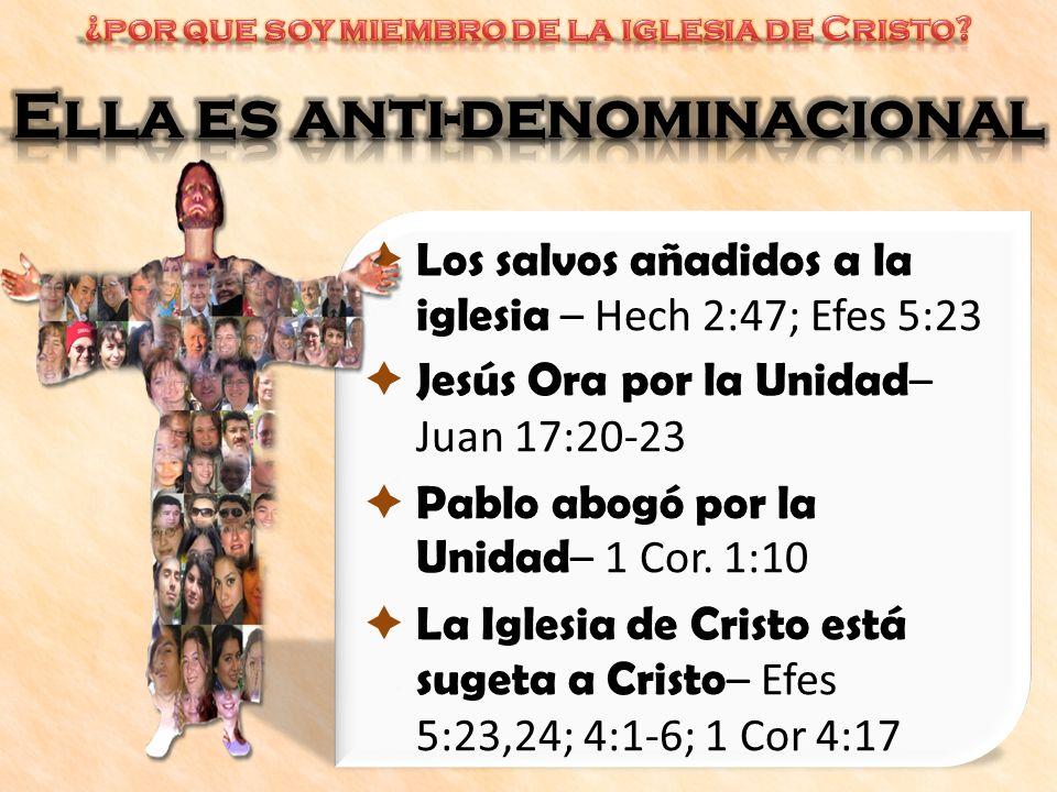 Los salvos añadidos a la iglesia – Hech 2:47; Efes 5:23 Jesús Ora por la Unidad – Juan 17:20-23 Pablo abogó por la Unidad – 1 Cor. 1:10 La Iglesia de