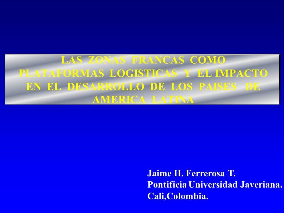 3 LAS ZONAS FRANCAS EN EL CONTEXTO INTERNACIONAL Las zonas francas son plataformas logísticas fundamentales para el desarrollo de las economías.