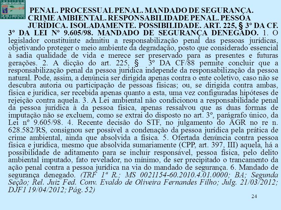 24 PENAL. PROCESSUAL PENAL. MANDADO DE SEGURANÇA. CRIME AMBIENTAL. RESPONSABILIDADE PENAL. PESSOA JURÍDICA. ISOLADAMENTE. POSSIBILIDADE. ART. 225, § 3