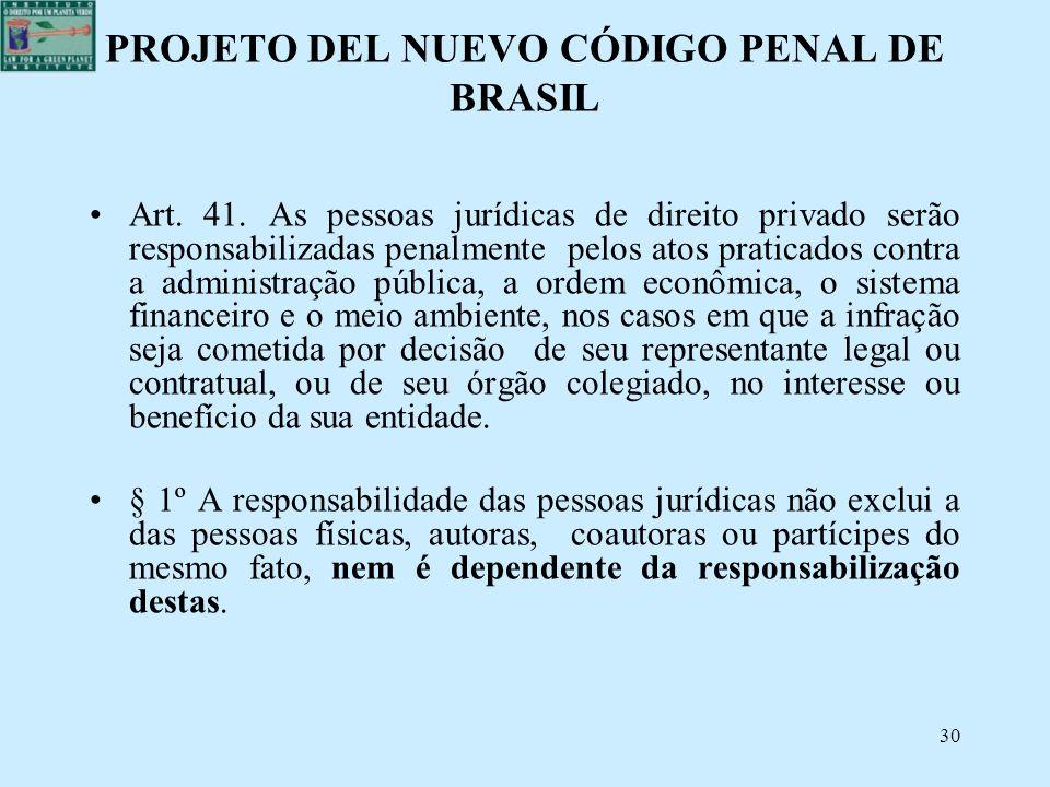 PROJETO DEL NUEVO CÓDIGO PENAL DE BRASIL Art. 41. As pessoas jurídicas de direito privado serão responsabilizadas penalmente pelos atos praticados con