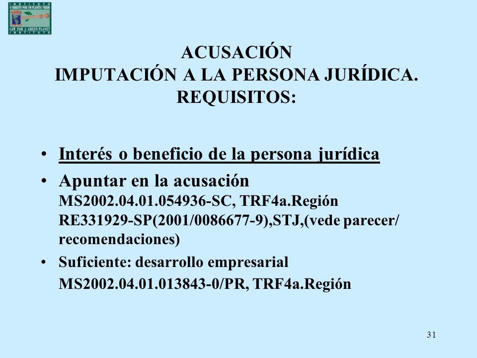 31 ACUSACIÓN IMPUTACIÓN A LA PERSONA JURÍDICA. REQUISITOS: Interés o beneficio de la persona jurídica Apuntar en la acusación MS2002.04.01.054936-SC,