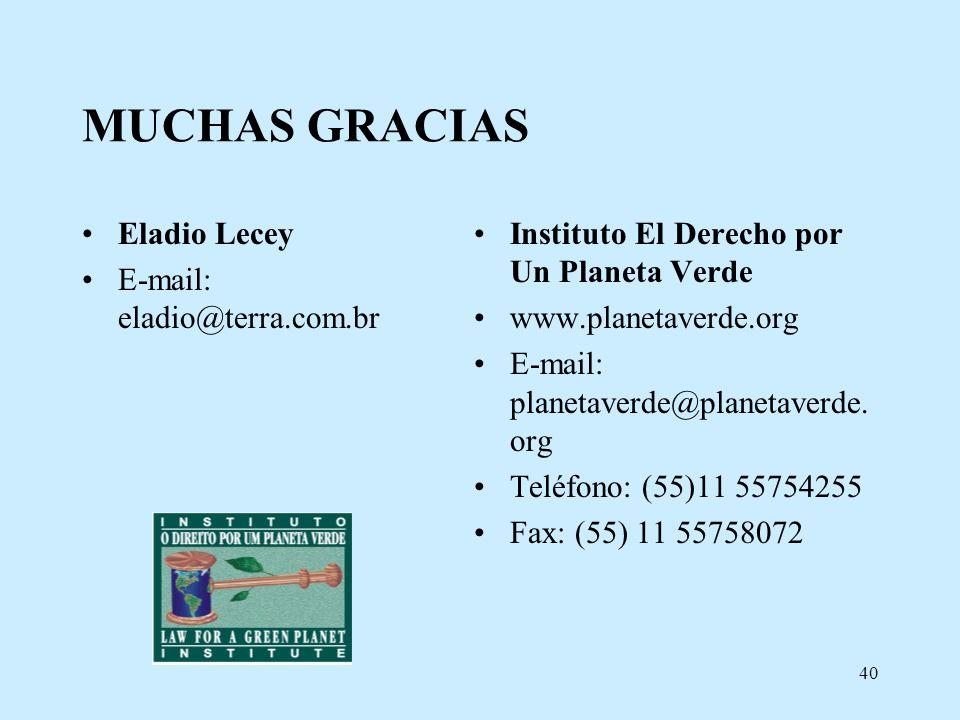 40 MUCHAS GRACIAS Eladio Lecey E-mail: eladio@terra.com.br Instituto El Derecho por Un Planeta Verde www.planetaverde.org E-mail: planetaverde@planeta