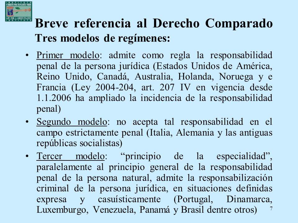 7 Breve referencia al Derecho Comparado Tres modelos de regímenes: Primer modelo: admite como regla la responsabilidad penal de la persona jurídica (E