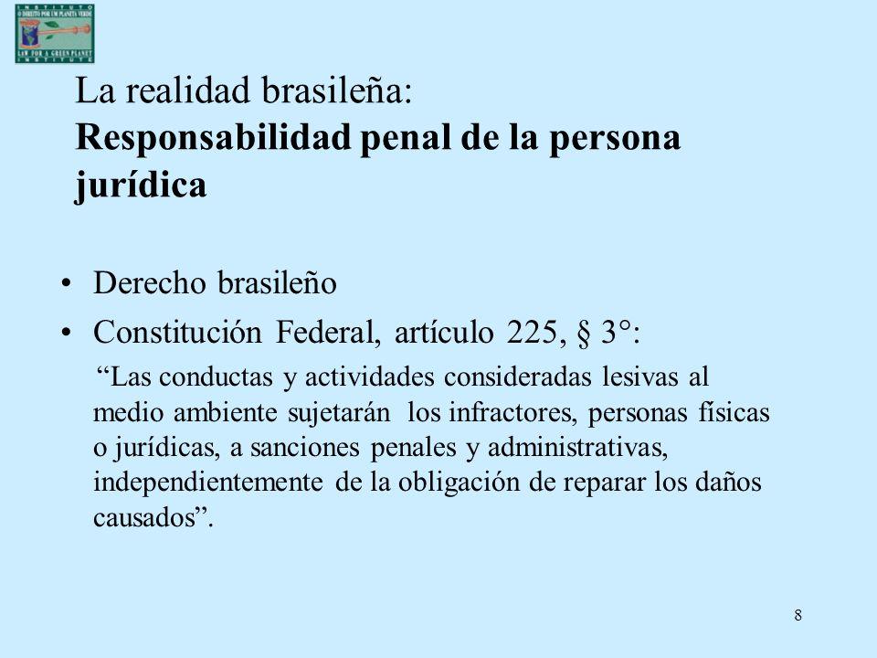 8 La realidad brasileña: Responsabilidad penal de la persona jurídica Derecho brasileño Constitución Federal, artículo 225, § 3°: Las conductas y acti