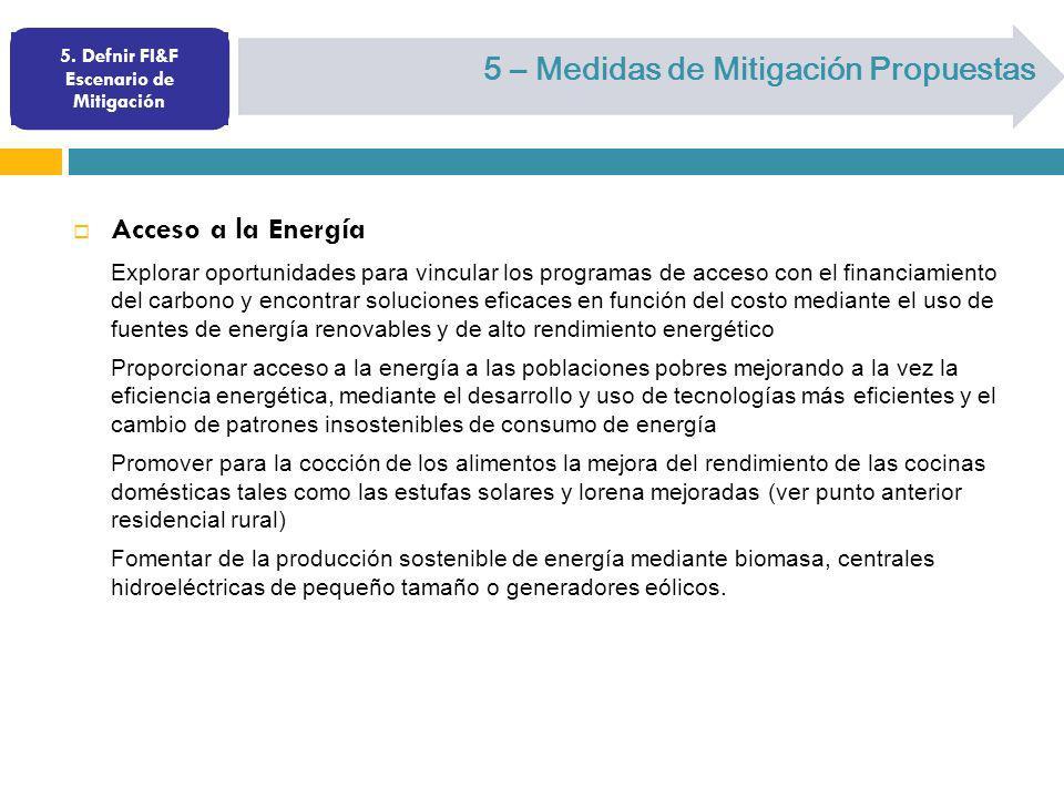 5. Defnir FI&F Escenario de Mitigación 5 – Medidas de Mitigación Propuestas Acceso a la Energía Explorar oportunidades para vincular los programas de