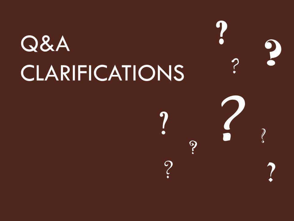 Q&A CLARIFICATIONS ? ? ? ? ? ? ? ? ?