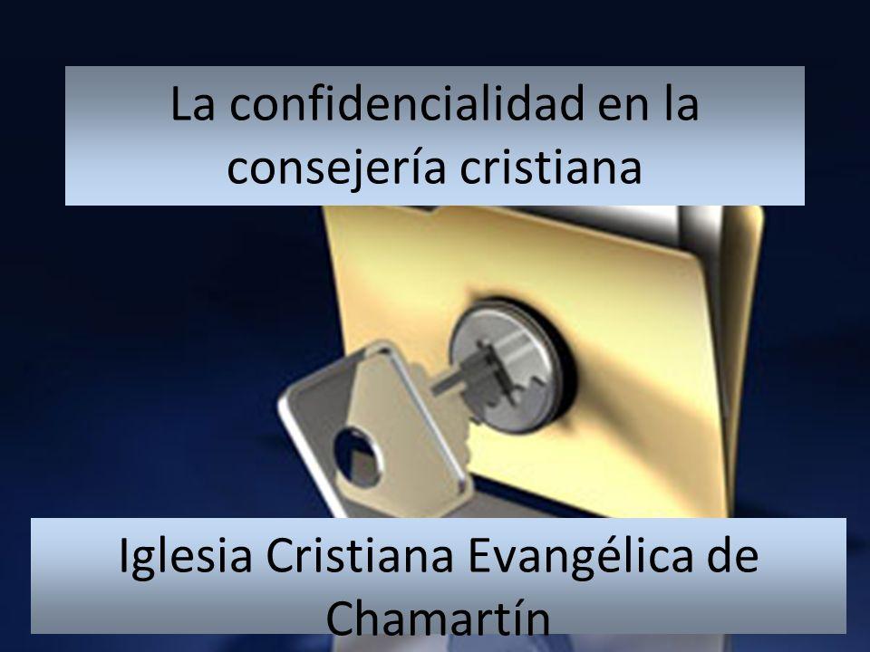 La confidencialidad en la consejería cristiana Iglesia Cristiana Evangélica de Chamartín Domingo 27 de noviembre de 2011