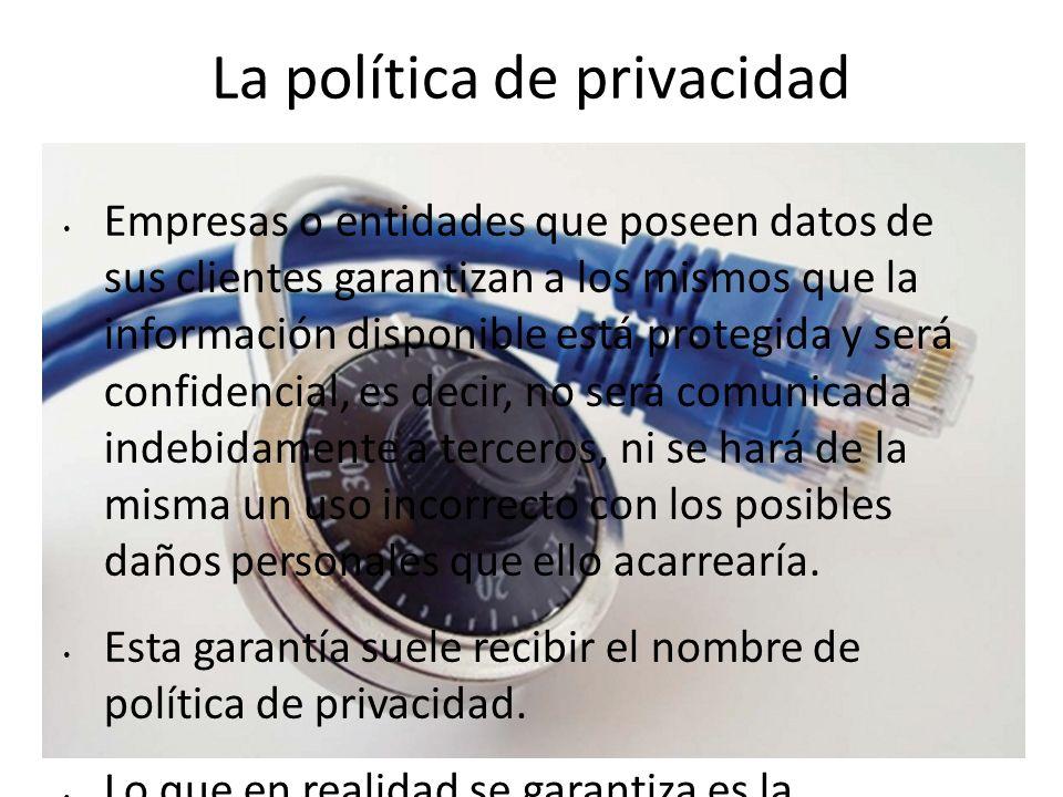 La política de privacidad Empresas o entidades que poseen datos de sus clientes garantizan a los mismos que la información disponible está protegida y