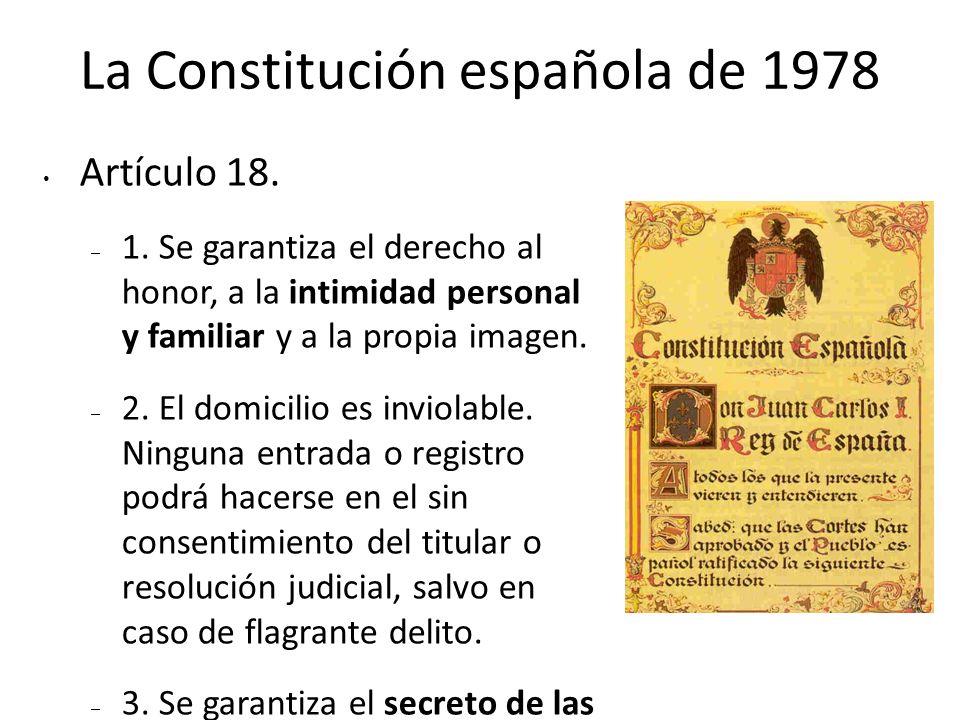 La Constitución española de 1978 Artículo 18. – 1. Se garantiza el derecho al honor, a la intimidad personal y familiar y a la propia imagen. – 2. El