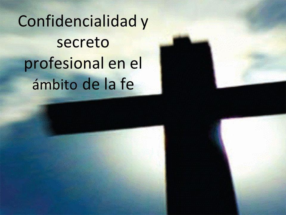 Confidencialidad y secreto profesional en el ámbito de la fe