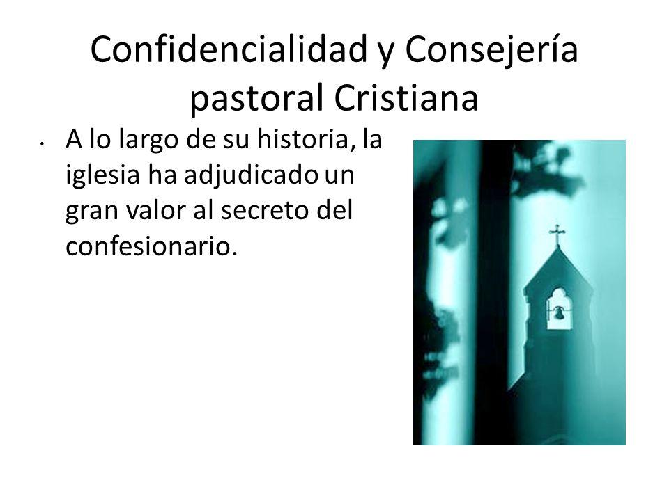 Confidencialidad y Consejería pastoral Cristiana A lo largo de su historia, la iglesia ha adjudicado un gran valor al secreto del confesionario.