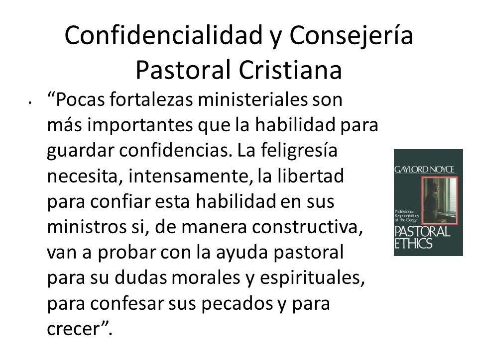 Confidencialidad y Consejería Pastoral Cristiana Pocas fortalezas ministeriales son más importantes que la habilidad para guardar confidencias. La fel