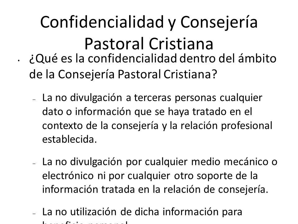 Confidencialidad y Consejería Pastoral Cristiana ¿Qué es la confidencialidad dentro del ámbito de la Consejería Pastoral Cristiana? – La no divulgació