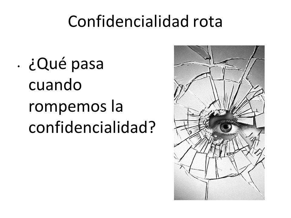 Confidencialidad rota ¿Qué pasa cuando rompemos la confidencialidad?