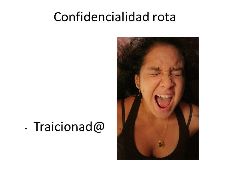 Confidencialidad rota Traicionad@