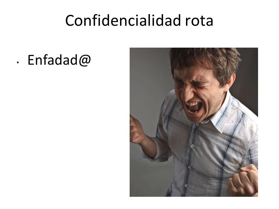 Confidencialidad rota Enfadad@