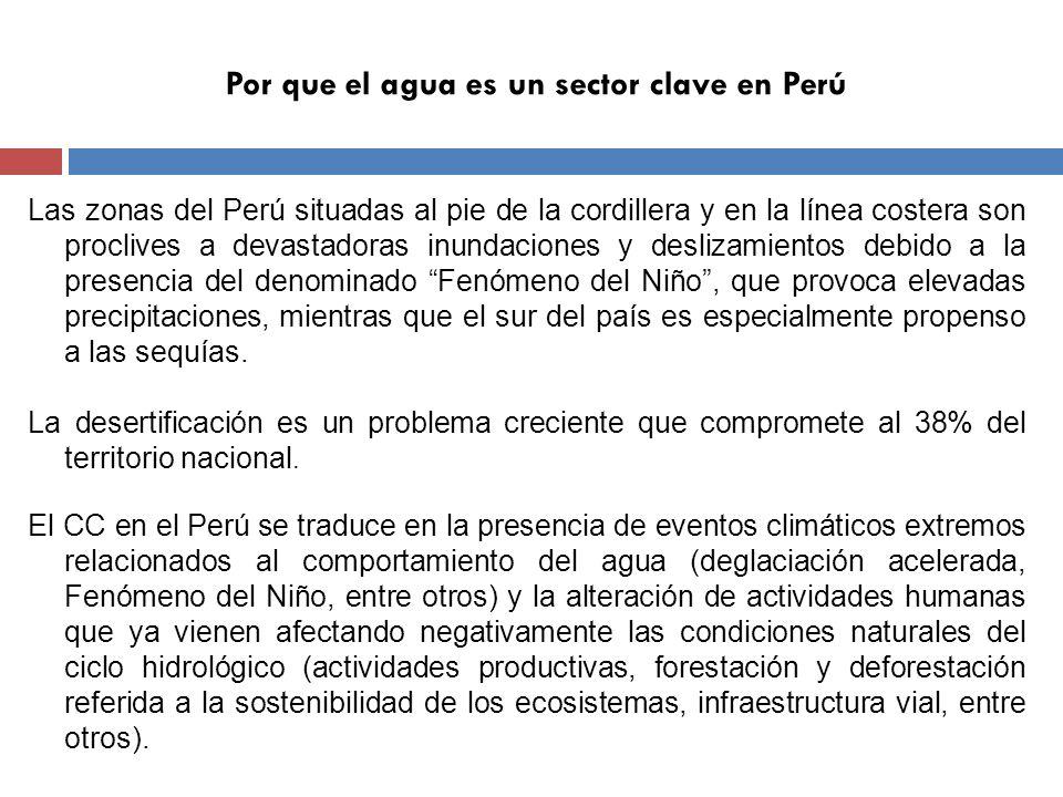 Por que el agua es un sector clave en Perú Eventos naturales relacionados al Cambio Climático y al comportamiento del agua en el territorio peruano: Fenómeno del Niño: aumento en las lluvias en el norte del país, con un efecto contrario en el sur donde provoca sequías en el altiplano sur; Deglaciación: Producto del cambio climático las montañas andinas han perdido por lo menos el 22% de la superficie glaciar desde 1970 y el deshielo está acelerándose.