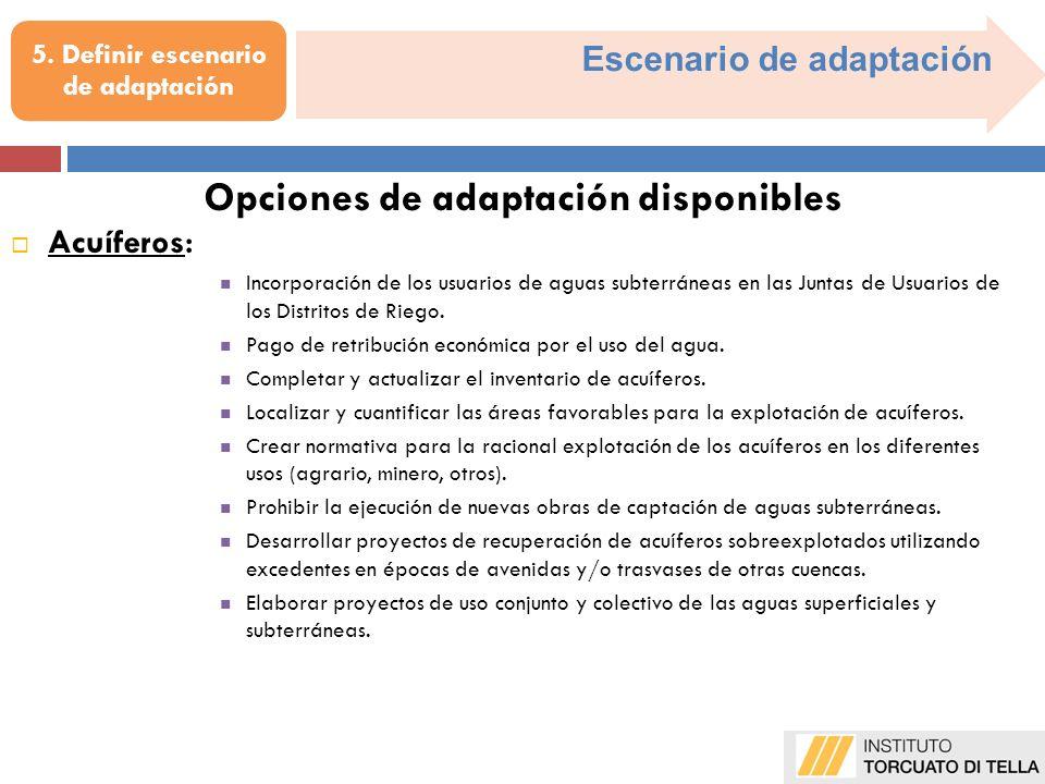 Escenario de adaptación 5. Definir escenario de adaptación Acuíferos : Incorporación de los usuarios de aguas subterráneas en las Juntas de Usuarios d