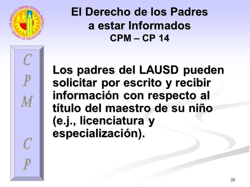 38 El Derecho de los Padres a estar Informados CPM – CP 14 Los padres del LAUSD pueden solicitar por escrito y recibir información con respecto al tít