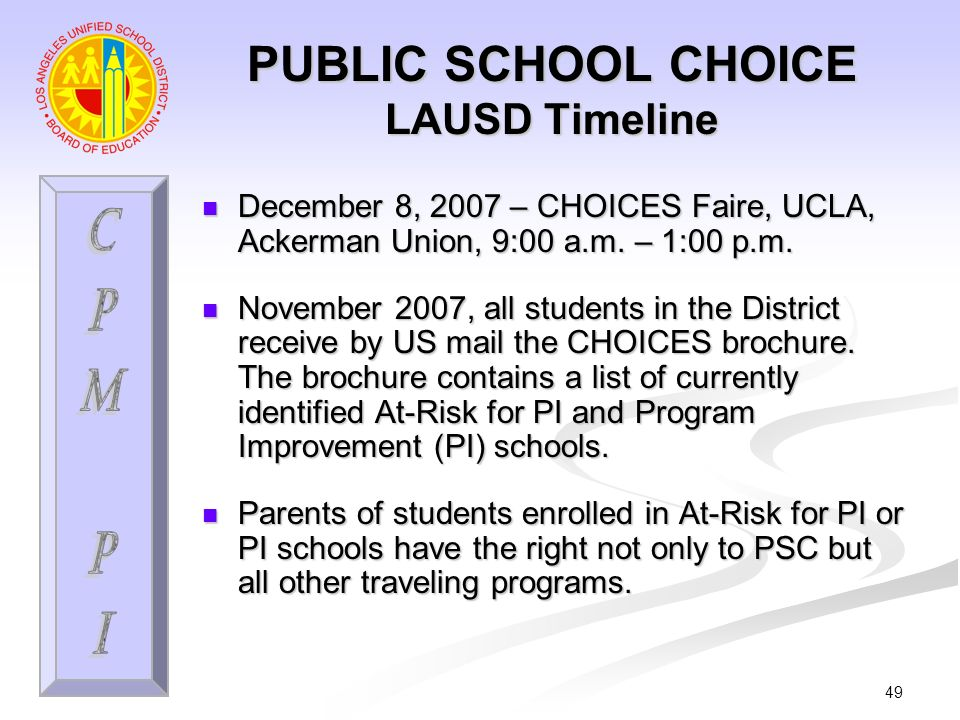 49 PUBLIC SCHOOL CHOICE LAUSD Timeline December 8, 2007 – CHOICES Faire, UCLA, Ackerman Union, 9:00 a.m.