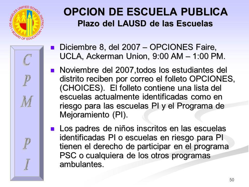 50 OPCION DE ESCUELA PUBLICA Plazo del LAUSD de las Escuelas Diciembre 8, del 2007 – OPCIONES Faire, UCLA, Ackerman Union, 9:00 AM – 1:00 PM. Diciembr