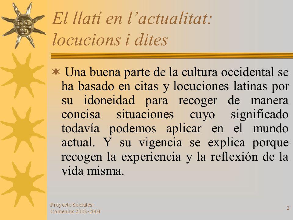 Proyecto Sócrates- Comenius 2003-2004 2 El llatí en lactualitat: locucions i dites Una buena parte de la cultura occidental se ha basado en citas y lo