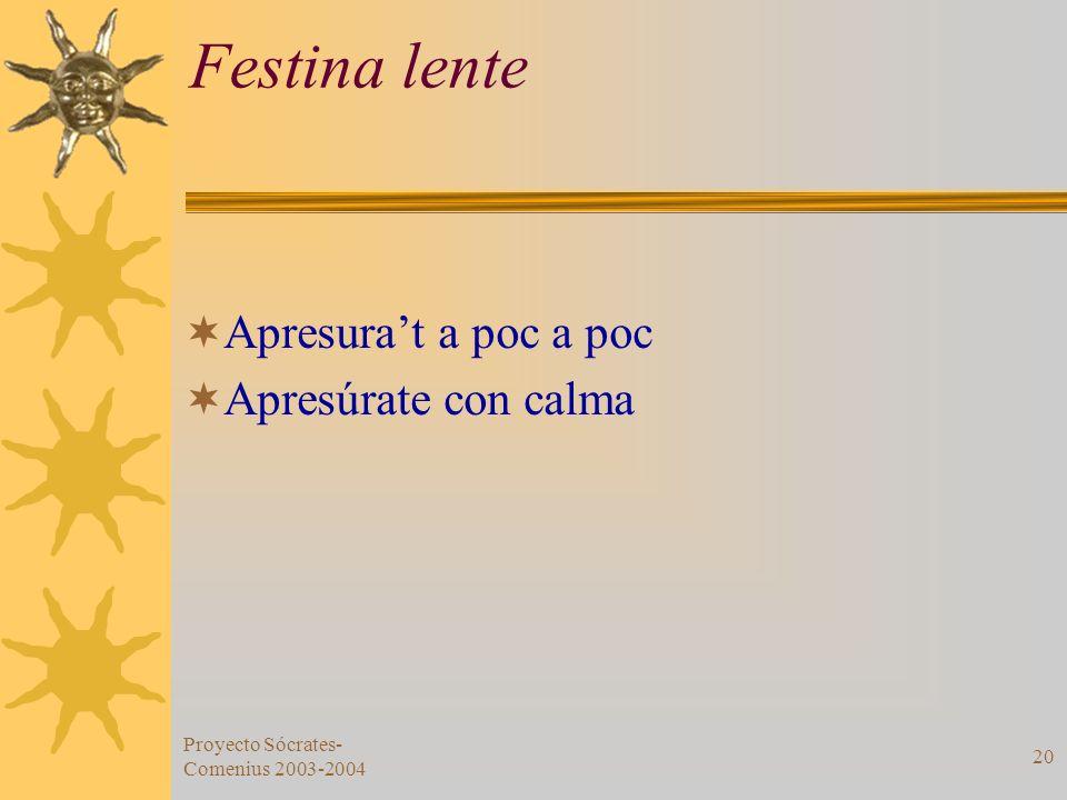Proyecto Sócrates- Comenius 2003-2004 20 Festina lente Apresurat a poc a poc Apresúrate con calma
