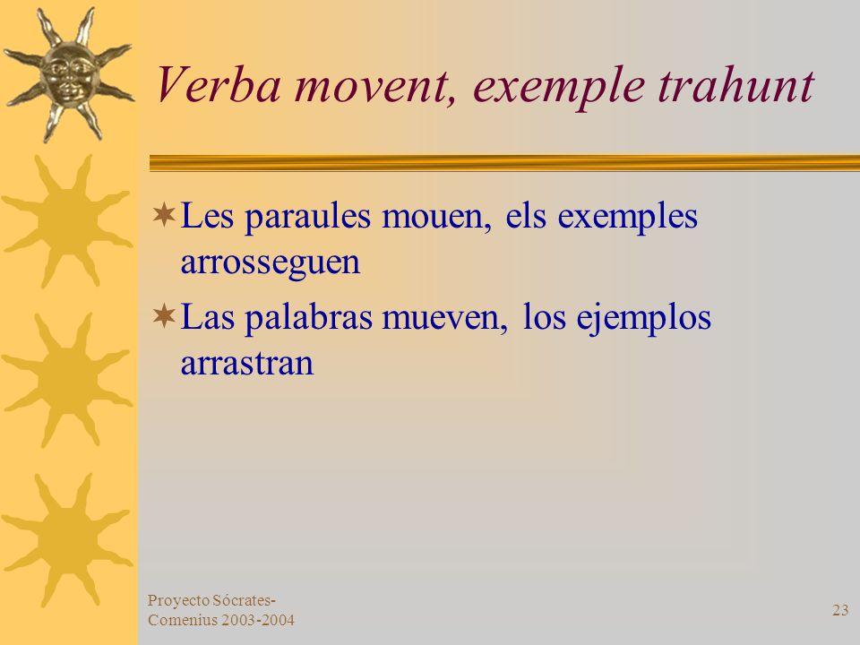 Proyecto Sócrates- Comenius 2003-2004 23 Verba movent, exemple trahunt Les paraules mouen, els exemples arrosseguen Las palabras mueven, los ejemplos