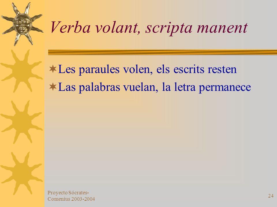 Proyecto Sócrates- Comenius 2003-2004 24 Verba volant, scripta manent Les paraules volen, els escrits resten Las palabras vuelan, la letra permanece