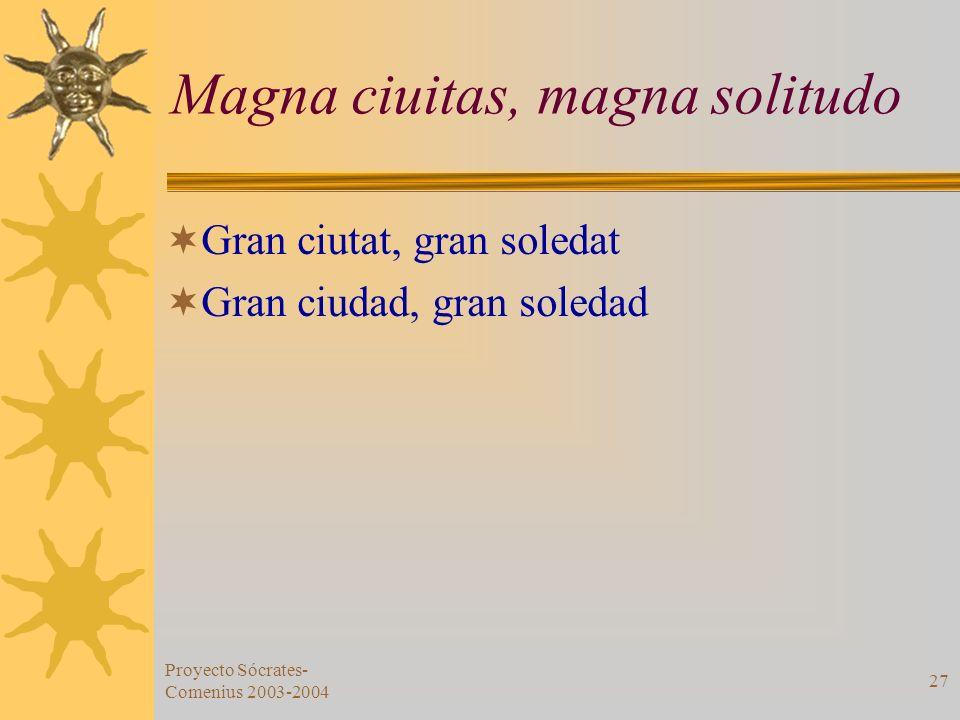 Proyecto Sócrates- Comenius 2003-2004 27 Magna ciuitas, magna solitudo Gran ciutat, gran soledat Gran ciudad, gran soledad