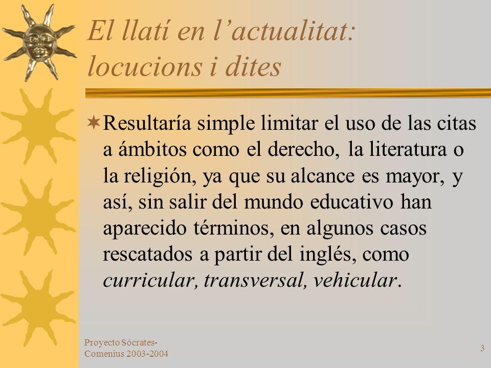 Proyecto Sócrates- Comenius 2003-2004 3 El llatí en lactualitat: locucions i dites Resultaría simple limitar el uso de las citas a ámbitos como el der