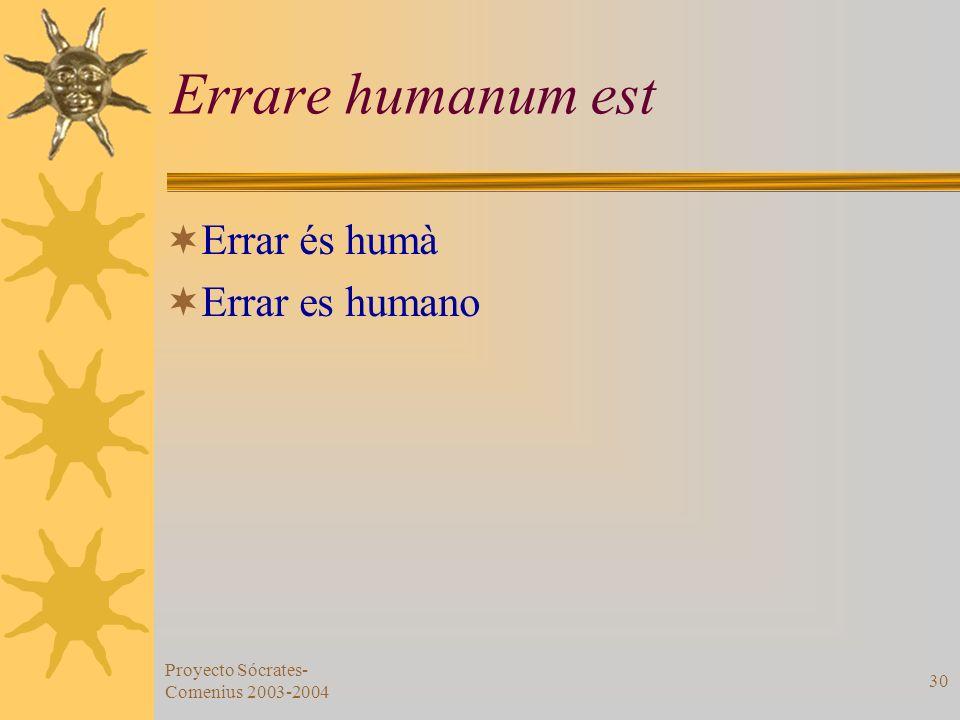 Proyecto Sócrates- Comenius 2003-2004 30 Errare humanum est Errar és humà Errar es humano