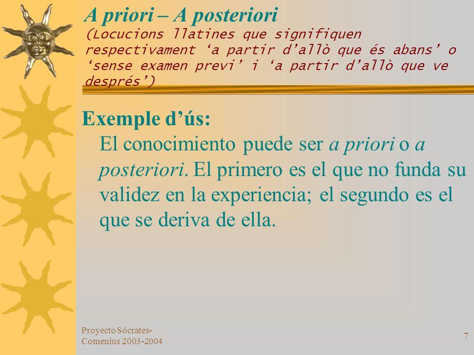 Proyecto Sócrates- Comenius 2003-2004 7 A priori – A posteriori (Locucions llatines que signifiquen respectivament a partir dallò que és abans o sense