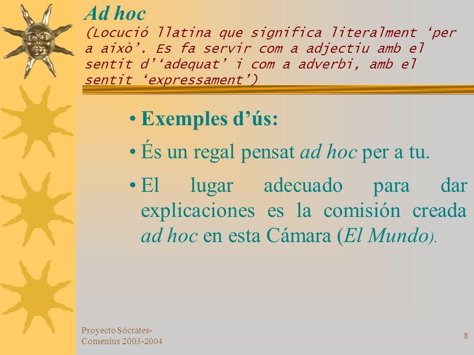 Proyecto Sócrates- Comenius 2003-2004 8 Ad hoc (Locució llatina que significa literalment per a això. Es fa servir com a adjectiu amb el sentit dadequ