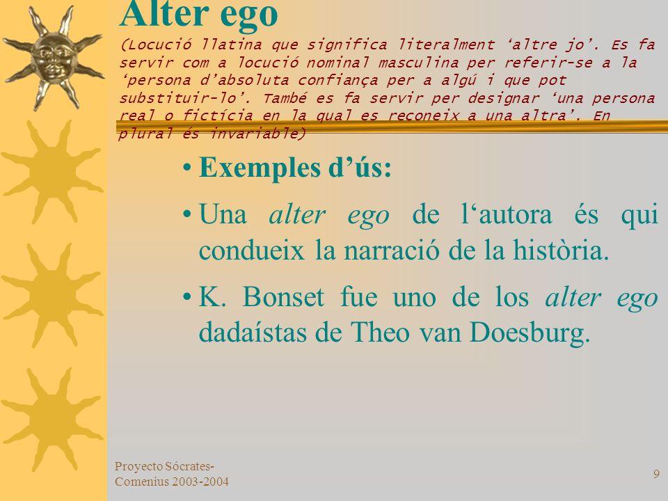 Proyecto Sócrates- Comenius 2003-2004 9 Alter ego (Locució llatina que significa literalment altre jo. Es fa servir com a locució nominal masculina pe